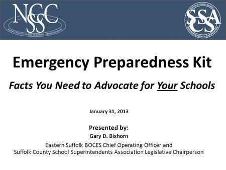 Emergency Preparedness Kit Facts You Need to Advocate for Your Schools Presented by: Gary D. Bixhorn Eastern Suffolk BOCES Chief Operating Officer and.