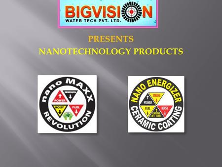 PRESENTS NANOTECHNOLOGY PRODUCTS. Widely tested product by certifying agencies and automobile companies.
