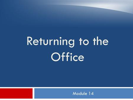 Module 14 Returning to the Office. Objectives  Adhere to carrier clearance procedures  Record time and vehicle mileage information  Deposit mail and.