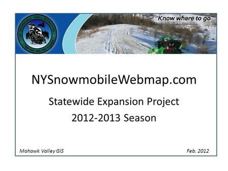 NYSnowmobileWebmap.com Statewide Expansion Project 2012-2013 Season Feb. 2012Mohawk Valley GIS.