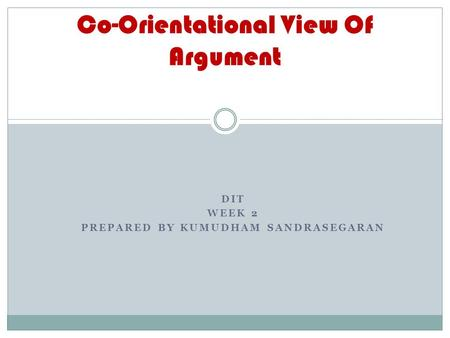 DIT WEEK 2 PREPARED BY KUMUDHAM SANDRASEGARAN Co-Orientational View Of Argument.