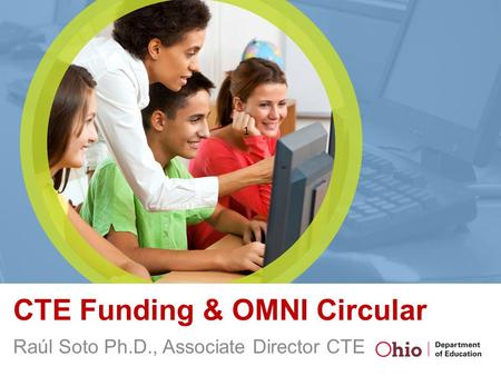 Raúl Soto Ph.D., Associate Director CTE 1 CTE Funding & OMNI Circular.