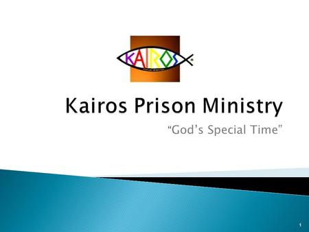 """ God's Special Time"" 1. Welcome The Kairos Prison Ministry was established to change lives and minister to the hearts of those within the prison system."