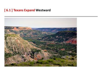 [ 6.1 ] Texans Expand Westward. Learning Objectives Identify the effect of westward expansion on American Indians. Describe the effects of the Frontier.