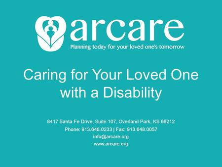 Caring for Your Loved One with a Disability 8417 Santa Fe Drive, Suite 107, Overland Park, KS 66212 Phone: 913.648.0233 | Fax: 913.648.0057