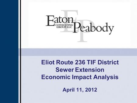 Eliot Route 236 TIF District Sewer Extension Economic Impact Analysis April 11, 2012.