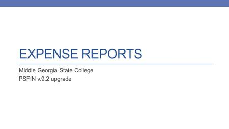 EXPENSE REPORTS Middle Georgia State College PSFIN v.9.2 upgrade.