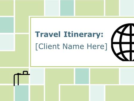Travel Itinerary: [Client Name Here]. [Client Name] Travel Itinerary Agenda  Departure flight  Car rental  Hotel and lodging  Return flight  Insurance.