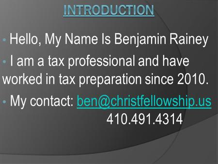 Hello, My Name Is Benjamin Rainey I am a tax professional and have worked in tax preparation since 2010. My contact: