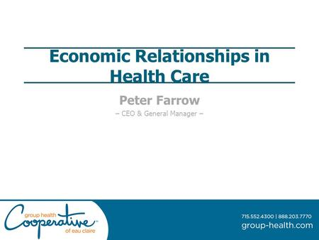 Economic Relationships in Health Care Peter Farrow – CEO & General Manager –