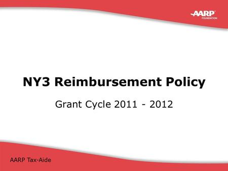NY3 District Coordinator Meeting November 14-15, 2011 AARP Tax-Aide NY3 Reimbursement Policy Grant Cycle 2011 - 2012.