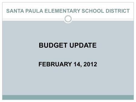 SANTA PAULA ELEMENTARY SCHOOL DISTRICT BUDGET UPDATE FEBRUARY 14, 2012.