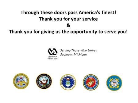 Through these doors pass America's finest! Thank you for your service & Thank you for giving us the opportunity to serve you! Serving Those Who Served.