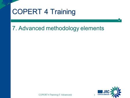 COPERT 4 Training (7. Advanced) 1 COPERT 4 Training 7. Advanced methodology elements.