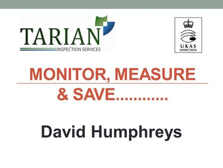 MONITOR, MEASURE & SAVE............ David Humphreys.