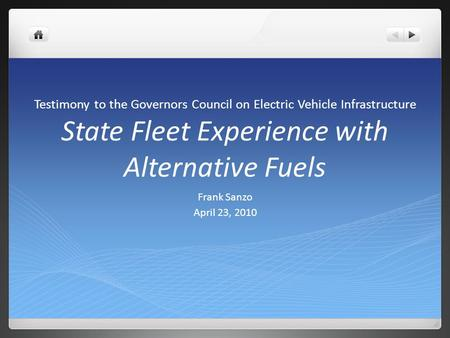 Testimony to the Governors Council on Electric Vehicle Infrastructure State Fleet Experience with Alternative Fuels Frank Sanzo April 23, 2010.