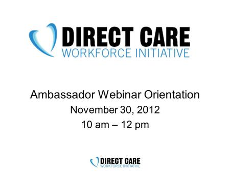 Ambassador Webinar Orientation November 30, 2012 10 am – 12 pm.