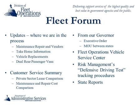 Delivering support services of the highest quality and best value to government agencies and the public. Fleet Forum Updates – where we are in the process.