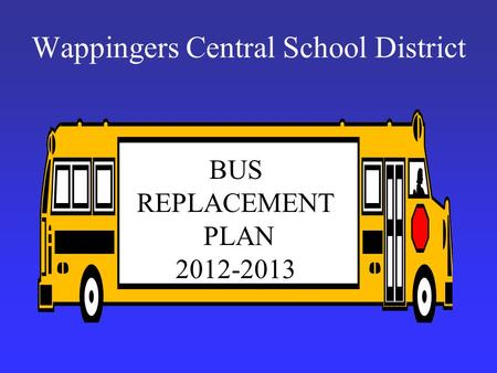 Wappingers Central School District BUS REPLACEMENT PLAN 2012-2013.