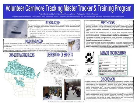 The Wisconsin Department of Natural Resources (WDNR) leads a Volunteer Carnivore Tracking program. The program trains volunteers to perform tracking surveys.