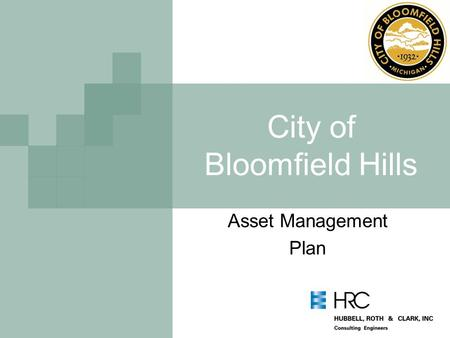 City of Bloomfield Hills Asset Management Plan. Outline Overview plan Challenges and community input Recommendations for others.