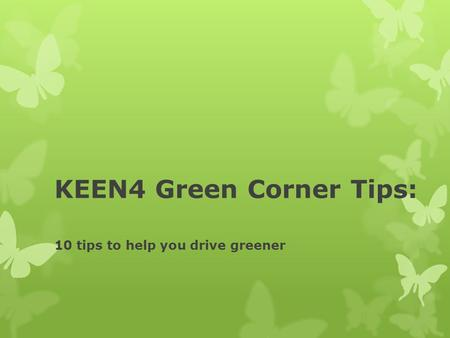 KEEN4 Green Corner Tips: 10 tips to help you drive greener.