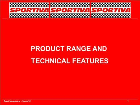 Brand Management – March'05 1 PRODUCT RANGE AND TECHNICAL FEATURES.