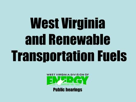 West Virginia and Renewable Transportation Fuels Public hearings.