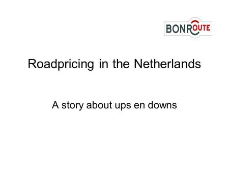 Roadpricing in the Netherlands A story about ups en downs.