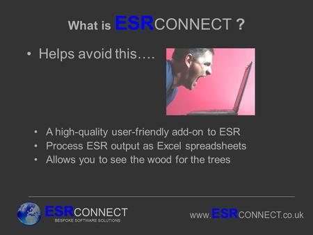Www. ESR CONNECT.co.uk What is ESR CONNECT ? Helps avoid this…. A high-quality user-friendly add-on to ESR Process ESR output as Excel spreadsheets Allows.