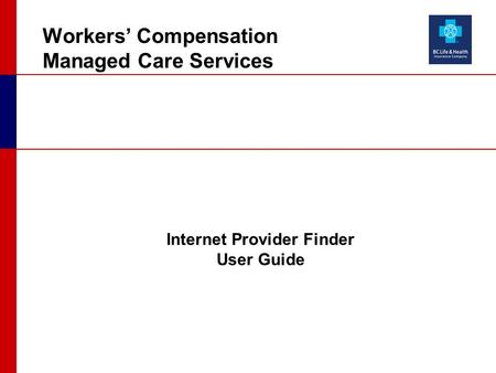 Workers' Compensation Managed Care Services Internet Provider Finder User Guide.