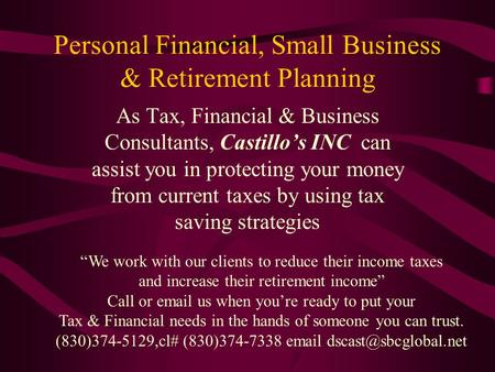 Personal Financial, Small Business & Retirement Planning As Tax, Financial & Business Consultants, Castillo's INC can assist you in protecting your money.