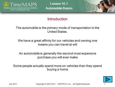 Lesson 10.1 Automobile Basics July 2011Copyright © 2007-2011 … REMTECH, inc … All Rights Reserved1 Introduction The automobile is the primary mode of transportation.