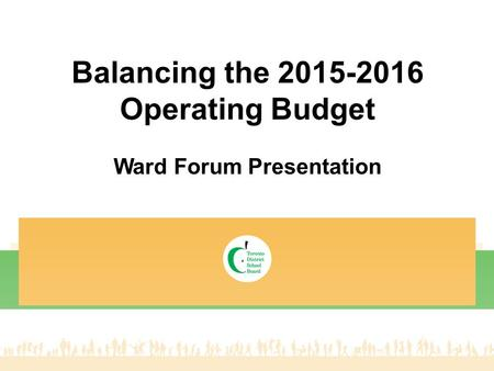 Balancing the 2015-2016 Operating Budget Ward Forum Presentation.