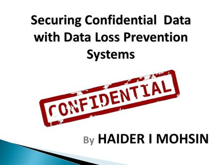 By HAIDER I MOHSIN Securing Confidential Data with Data Loss Prevention Systems.