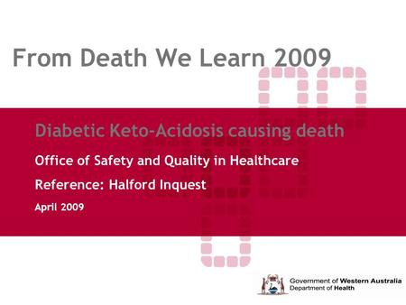 From Death We Learn 2009 Diabetic Keto-Acidosis causing death Office of Safety and Quality in Healthcare Reference: Halford Inquest April 2009.