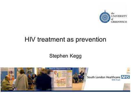 HIV treatment as prevention Stephen Kegg. 2 Learning Outcomes Overview of HIV management HIV transmission risks Current prevention strategies Which new.