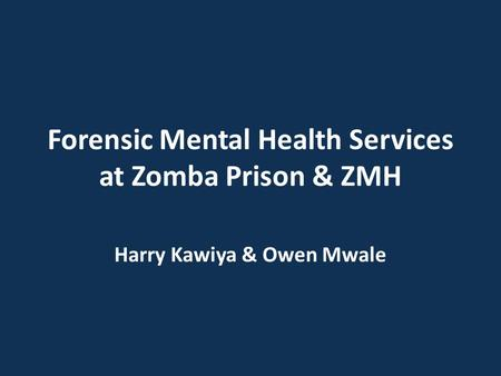 Forensic Mental Health Services at Zomba Prison & ZMH Harry Kawiya & Owen Mwale.