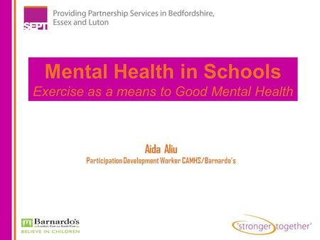 Aida Aliu Participation Development Worker CAMHS/Barnardo's Mental Health in Schools Exercise as a means to Good Mental Health.