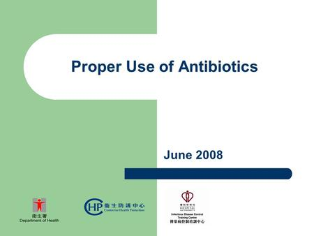Proper Use of Antibiotics June 2008. Proper Use of Antibiotics What are antibiotics? Are there any risks for the use of antibiotics? How to use antibiotics.