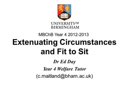 Extenuating Circumstances and Fit to Sit Dr Ed Day Year 4 Welfare Tutor MBChB Year 4 2012-2013.