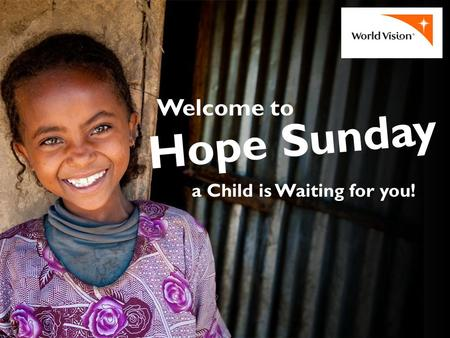 A Child is Waiting for you! Welcome to Hope Sunday.