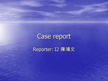 Case report Reporter: I2 陳鴻文. A 45-year-old man who had been feeling unwell for several months visited his internist complaining of headache, dizziness,