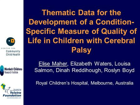 Elise Maher, Elizabeth Waters, Louisa Salmon, Dinah Reddihough, Roslyn Boyd Royal Children's Hospital, Melbourne, Australia Thematic Data for the Development.