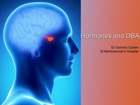 Hormones and DBA Dr Dominic Cavlan St Bartholomew's Hospital.