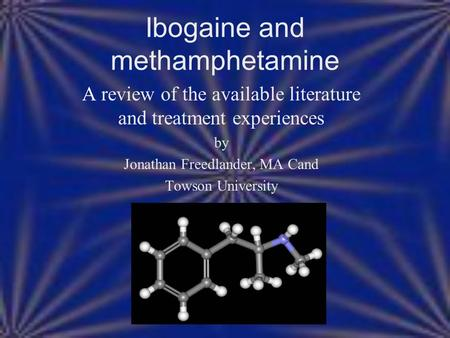 A review of the available literature and treatment experiences by Jonathan Freedlander, MA Cand Towson University Ibogaine and methamphetamine.