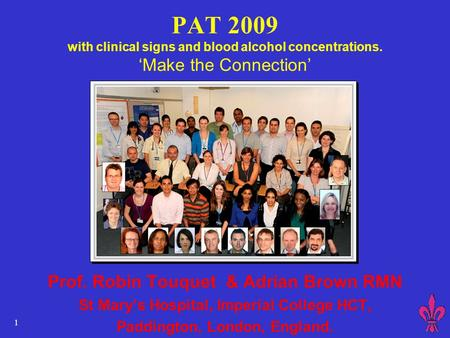 1 PAT 2009 with clinical signs and blood alcohol concentrations. 'Make the Connection' Prof. Robin Touquet & Adrian Brown RMN St Mary's Hospital, Imperial.