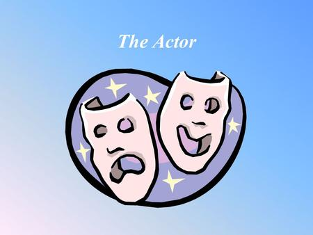 "The Actor. ""To be, or not to be"" An actor is an entertainer. He must take on the role of a character from a script and bring them to life. A successful."