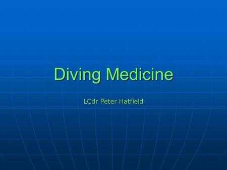 Diving Medicine LCdr Peter Hatfield.