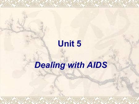 Unit 5 Dealing with AIDS. 1. Topics for discussion 1) What kind of disease do you know AIDS is? 2) What's the most important way of protecting ourselves.
